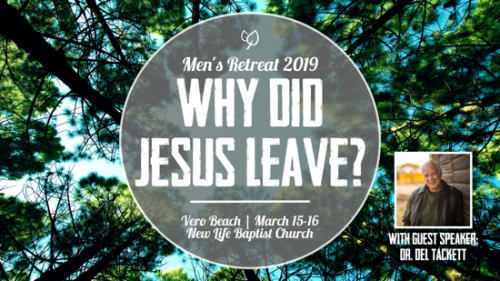 Men's Retreat 2019 – Why Did Jesus Leave?
