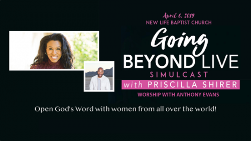 Going Beyond – Live Simulcast with Priscilla Shirer – April 6