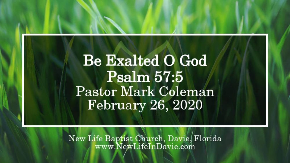 Be Exalted O God (Psalm 57:5)
