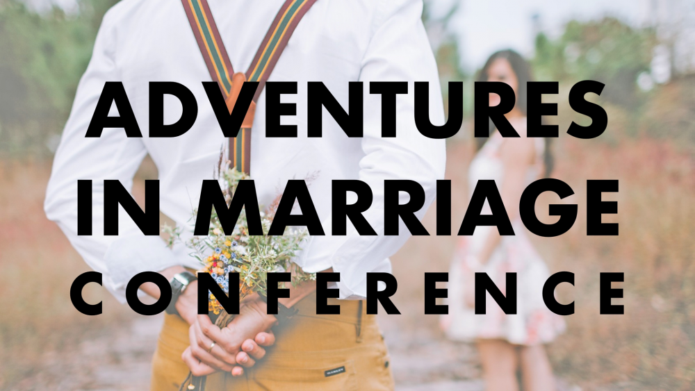Adventures in Marriage Conference