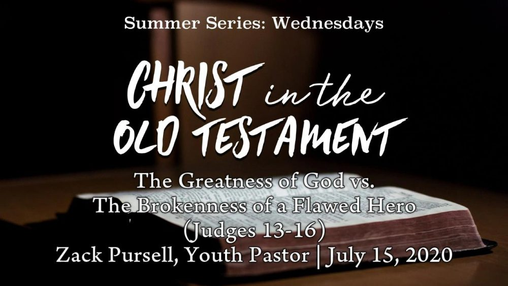 The Greatness of God vs. The Brokenness of a Flawed Hero (Judges 13-16)