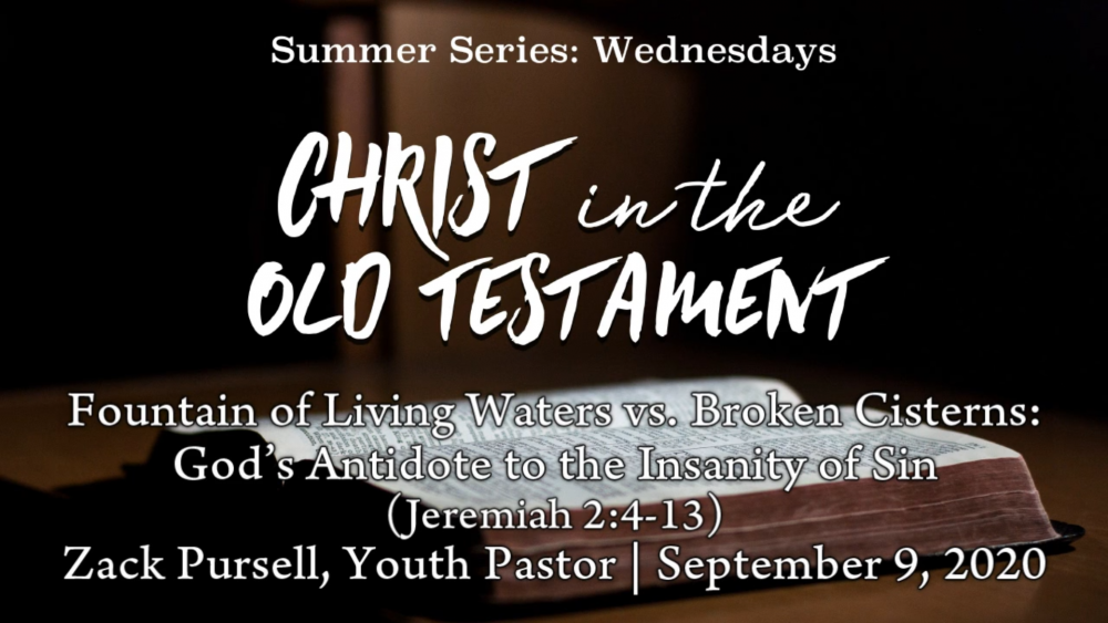 Fountain of Living Waters vs. Broken Cisterns: God's Antidote to the Insanity of Sin (Jeremiah 2:4-13)