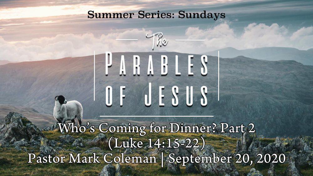 Who's Coming for Dinner? (Part 2) Luke 14:15-22