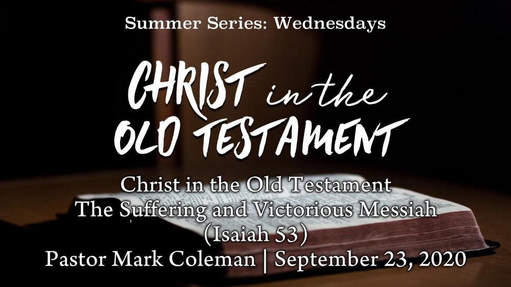 Christ in the Old Testament: The Suffering and Victorious Messiah (Isaiah 53)