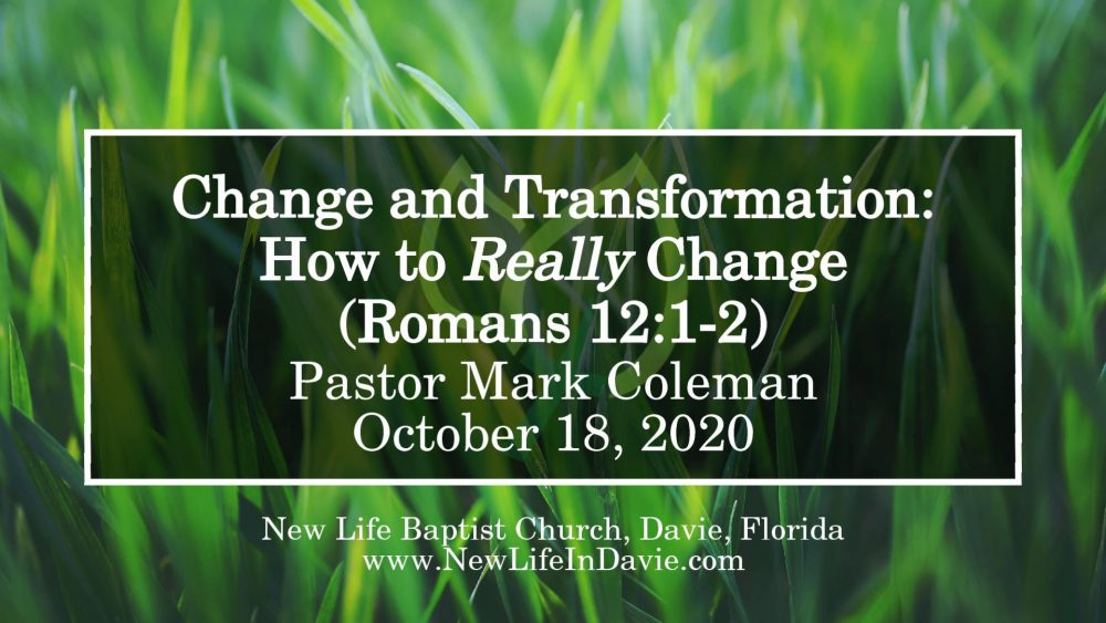Change and Transformation: How to really Change (Romans 12:1-2)