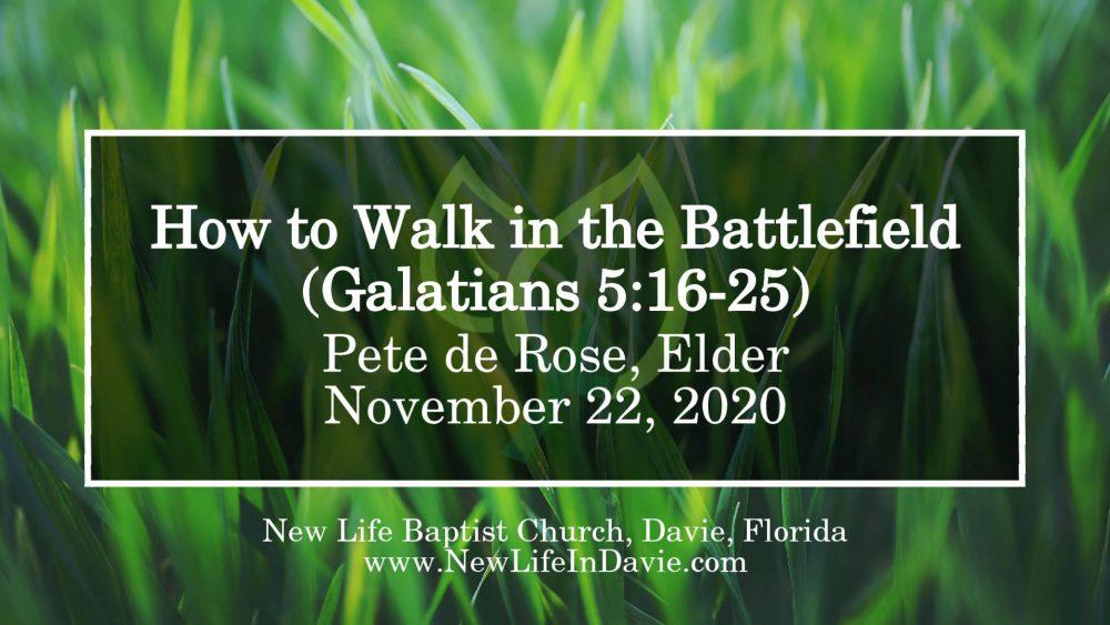 How to Walk in the Battlefield (Galatians 5:16-25)