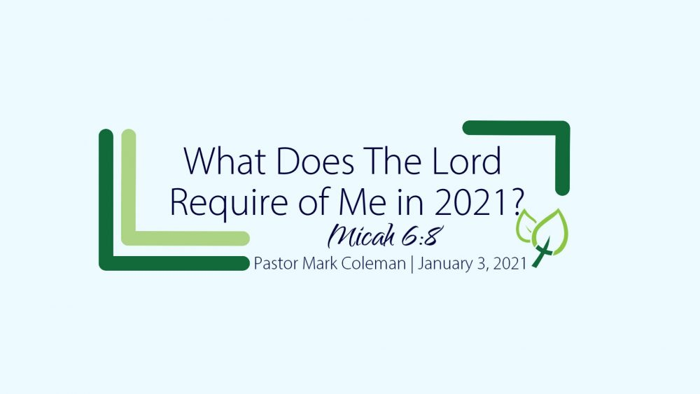 What Does The Lord Require of Me in 2021? (Micah 6:8)