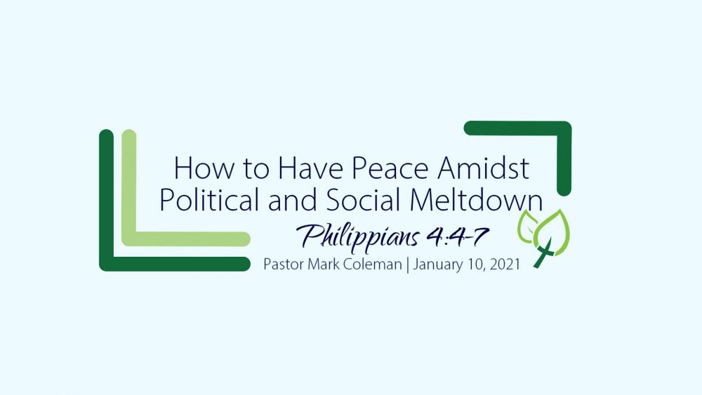 How to Have Peace Amidst Political and Social Meltdown (Philippians 4:4-7)