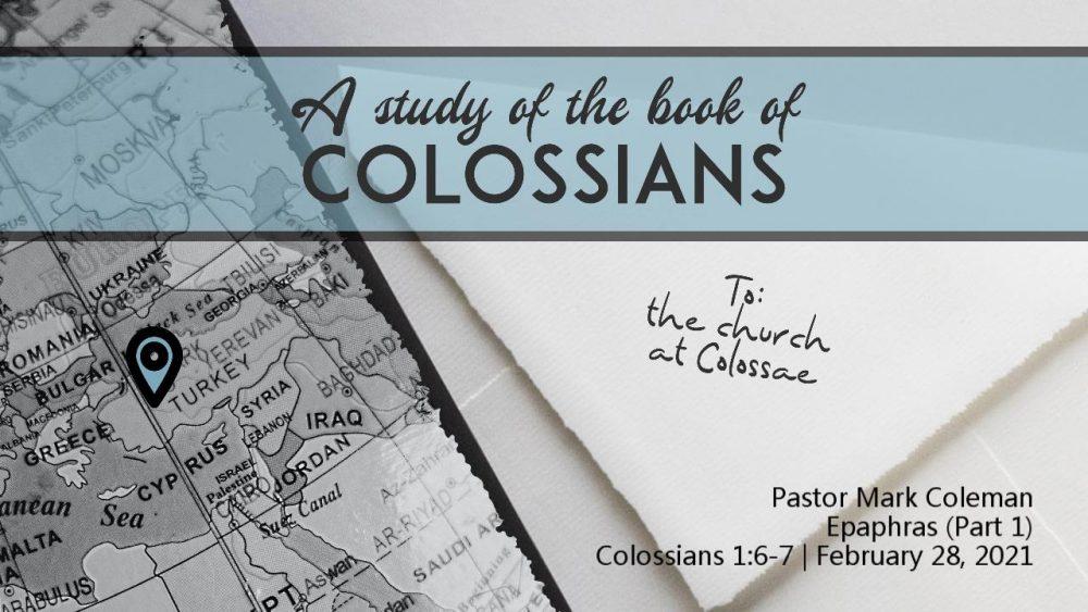 Epaphras – Part 1 (Colossians 1:6-7)