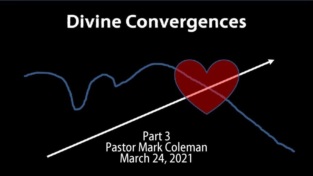 Divine Convergences – Part 3