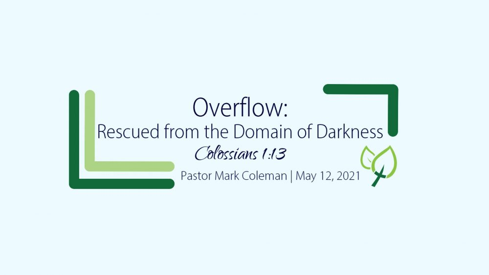 Overflow: Rescued From the Domain of Darkness (Colossians 1:13)