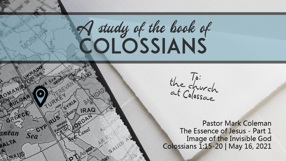 The Essence of Jesus – Part 1: The Image of the Invisible God (Colossians 1:15-20)