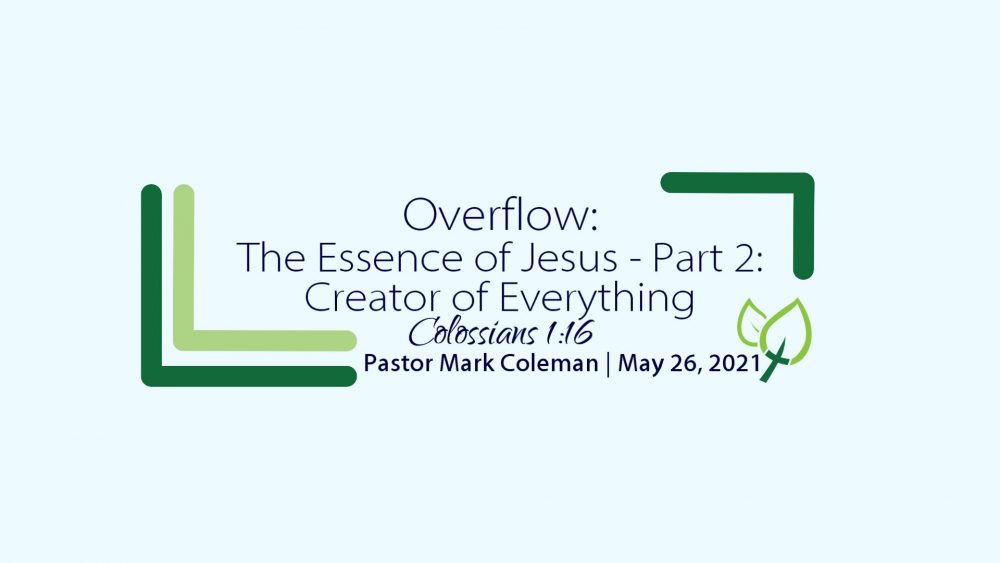 Overflow: The Essence of Jesus – Part 2: Creator of Everything (Colossians 1:16)