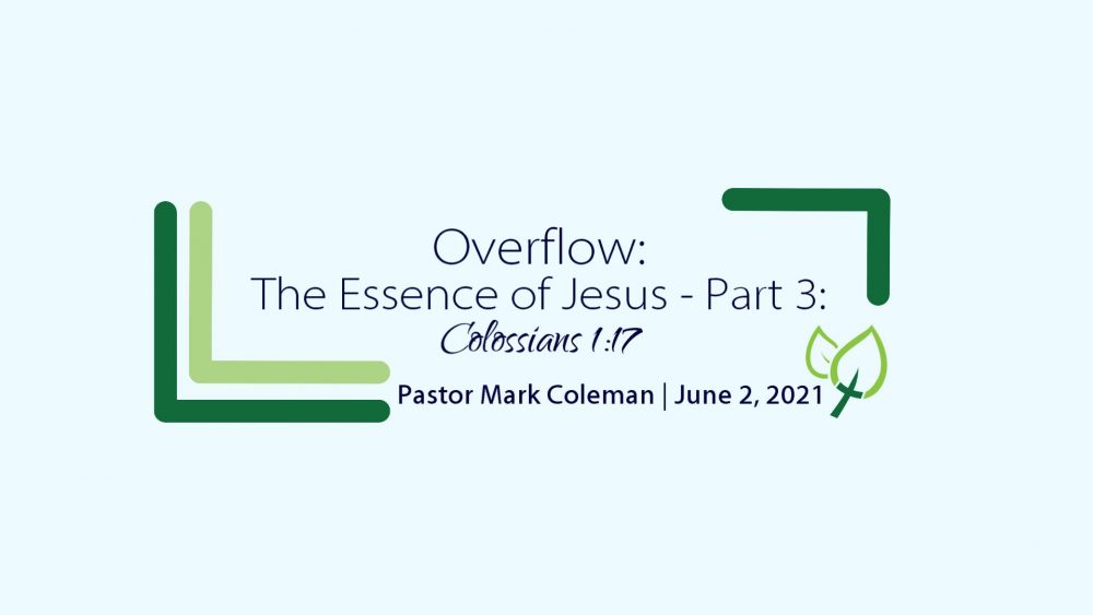 Overflow: The Essence of Jesus – Part 3 (Colossians 1:17)